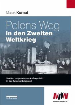Polens Weg in den Zweiten Weltkrieg - Kornat, Marek