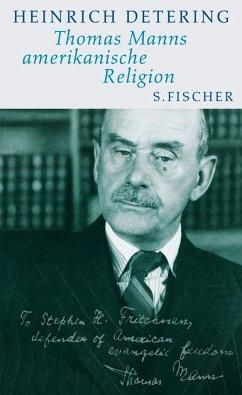 Thomas Manns amerikanische Religion - Detering, Heinrich