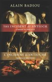The Incident at Antioch / l'Incident d'Antioche: A Tragedy in Three Acts / Tragédie En Trois Actes