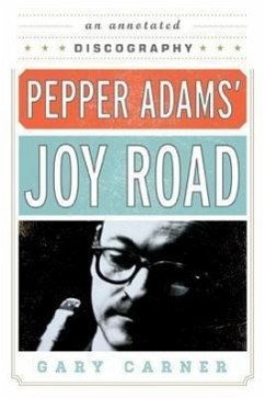 Pepper Adams' Joy Road: An Annotated Discography - Carner, Gary
