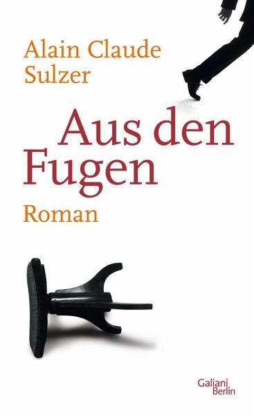 """Alain Claude Sulzer """"Aus den Fugen"""""""