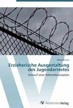 9783639407020 - Leu, Alexandra: Erzieherische Ausgestaltung des Jugendarrestes - كتاب