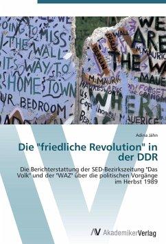 """9783639407259 - Jähn, Adina: Die """"friedliche Revolution"""" in der DDR: Die Berichterstattung der SED-Bezirkszeitung """"Das Volk"""" und der """"WAZ"""" über die politischen Vorgänge im Herbst 1989 - Livre"""