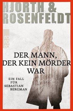 Der Mann, der kein Mörder war / Sebastian Bergman Bd.1 - Hjorth, Michael; Rosenfeldt, Hans