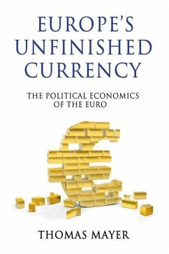 Europes Unfinished Currency: The Political Economics of the Euro - Mayer, Thomas