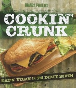 Cookin' Crunk: Eatin' Vegan in the Dirty South - Phillips, Bianca
