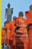 The Buddha on Mecca's Verandah: Encounters, Mobilities, and Histories Along the Malaysian-Thai border