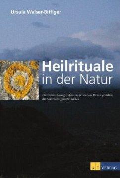 Heilrituale in der Natur - Walser-Biffiger, Ursula