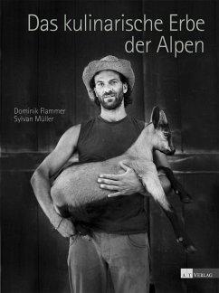 Das kulinarische Erbe der Alpen - Flammer, Dominik