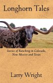 Longhorn Tales: Stories of Ranching in Colorado, New Mexico and Texas