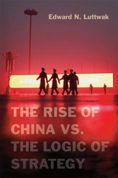 The Rise of China vs. the Logic of Strategy - Luttwak, Edward N.