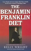 The Benjamin Franklin Diet: Lose Weight and Live Longer with These Health Secrets from America's Founding Father: Based on the Writings of Benjami