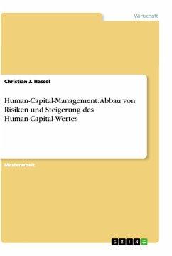 Human-Capital-Management: Abbau von Risiken und Steigerung des Human-Capital-Wertes - Hassel, Christian J.