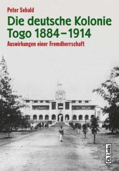 Die deutsche Kolonie Togo 1884-1914