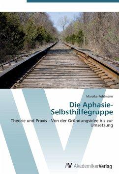 9783639407068 - Pohlmann, Mareike: Die Aphasie-Selbsthilfegruppe: Theorie und Praxis - Von der Gründungsidee bis zur Umsetzung - Livre