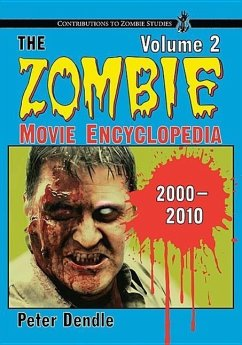 The Zombie Movie Encyclopedia, Volume 2: 2000-2010 - Dendle, Peter