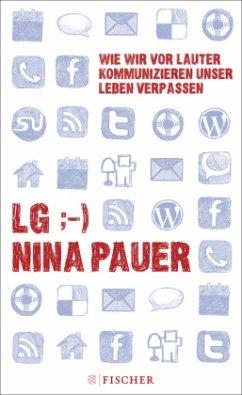 LG ;-) Wie wir vor lauter Kommunizieren unser Leben verpassen - Pauer, Nina