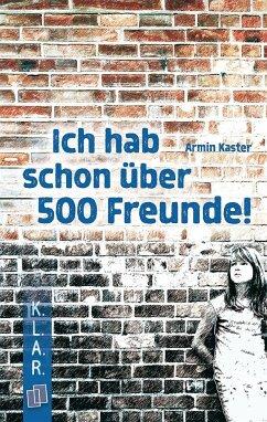 Ich hab schon über 500 Freunde! - Kaster, Armin