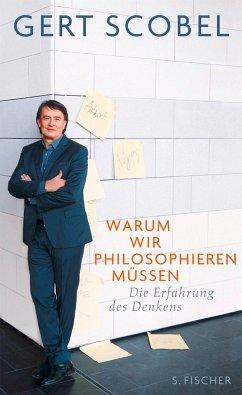 Warum wir philosophieren müssen - Scobel, Gert