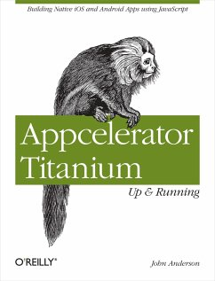 Appcelerator Titanium: Up and Running: Building Native IOS and Android Apps Using JavaScript - Anderson, John