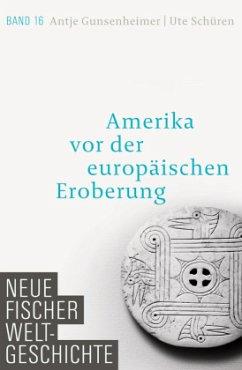 Amerika vor der europäischen Eroberung / Neue Fischer Weltgeschichte Bd.16 - Gunsenheimer, Antje; Schüren, Ute