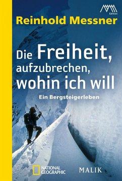 Die Freiheit, aufzubrechen, wohin ich will - Messner, Reinhold