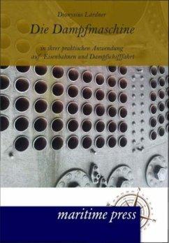 Die Dampfmaschine in ihrer praktischen Anwendun...