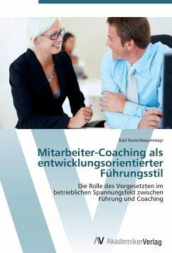9783639407143 - Kerschbaummayr, Karl: Mitarbeiter-Coaching als entwicklungsorientierter Führungsstil - Kniha