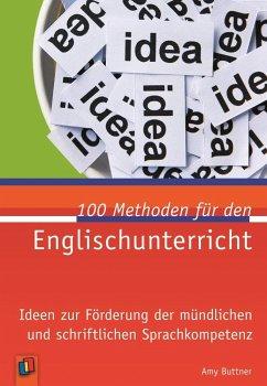 100 Methoden für den Englischunterricht - Buttner, Amy