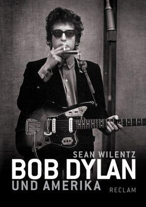 Bob Dylan und Amerika - Wilentz, Sean