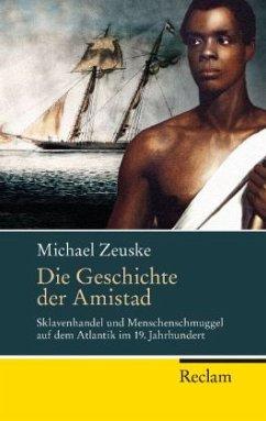 Die Geschichte der Amistad - Zeuske, Michael