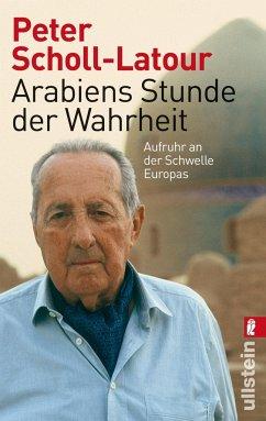 Arabiens Stunde der Wahrheit - Scholl-Latour, Peter