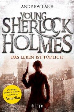 Das Leben ist tödlich / Young Sherlock Holmes Bd.2 - Lane, Andrew