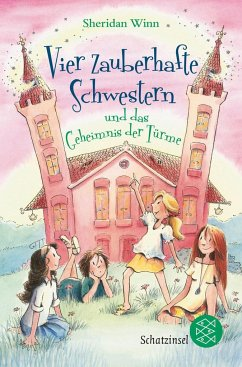 Vier zauberhafte Schwestern und das Geheimnis der Türme / Vier zauberhafte Schwestern Bd.3 - Winn, Sheridan