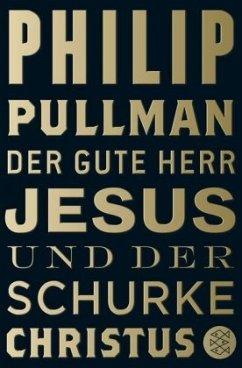 Der gute Herr Jesus und der Schurke Christus - Pullman, Philip
