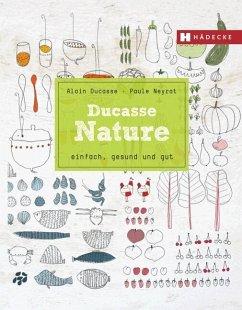 Ducasse Nature - Ducasse, Alain