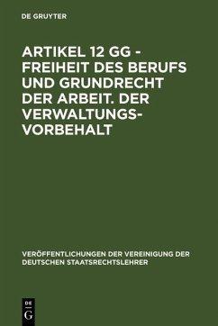 Artikel 12 GG - Freiheit des Berufs und Grundrecht der Arbeit. Der Verwaltungsvorbehalt (eBook, PDF)