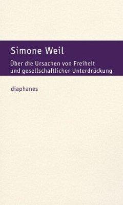 Über die Ursachen von Freiheit und gesellschaftlicher Unterdrückung - Weil, Simone