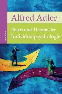 Praxis und Theorie der Individualpsychologie - Adler, Alfred