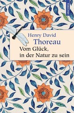 Vom Glück, in der Natur zu sein - Thoreau, Henry David
