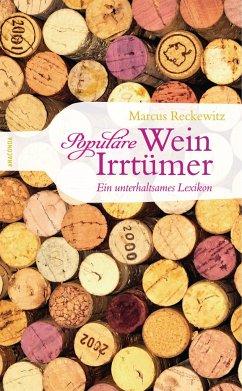 Populäre Wein-Irrtümer. Ein unterhaltsames Lexikon - Reckewitz, Marcus
