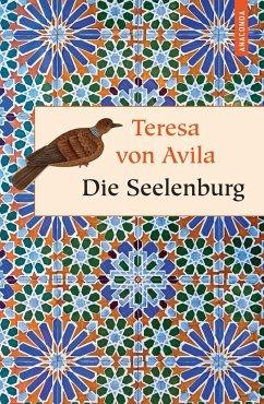 Seelen-Burg oder Die sieben inneren Wohnungen der Seele - Teresa von Ávila