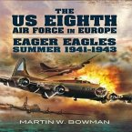 The Us Eighth Air Force in Europe. Volume 1: Eager Eagles: Summer 1941 - 1943