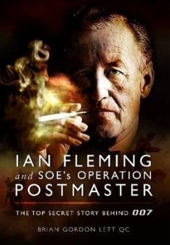 Ian Fleming and Soe's Operation Postmaster: The Top Secret Story Behind 007 - Lett, Brian Gordon
