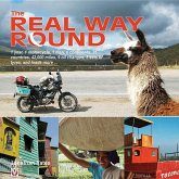 The Real Way Round: 1 Year, 1 Motorcycle, 1 Man, 6 Continents, 35 Countries, 42,000 Miles, 9 Oil Changes, 3 Sets of Tyres, a
