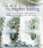 The Art of Napkin Folding: Includes 20 Step-By-Step Napkin Folds Plus Finishing Touches for the Perfect Table Setting