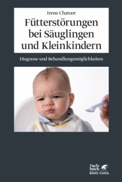 Fütterstörungen bei Säuglingen und Kleinkindern - Chatoor, Irene