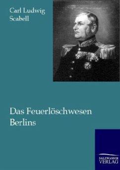 Das Feuerlöschwesen Berlins - Scabell, Carl Ludwig