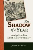 Shadow of a Year: The 1641 Rebellion in Irish History and Memory