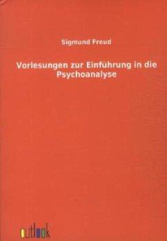 Vorlesungen zur Einführung in die Psychoanalyse - Freud, Sigmund